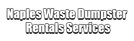 Naples Waste Dumpster Rentals Services Logo-We Offer Residential and Commercial Dumpster Removal Services, Portable Toilet Services, Dumpster Rentals, Bulk Trash, Demolition Removal, Junk Hauling, Rubbish Removal, Waste Containers, Debris Removal, 20 & 30 Yard Container Rentals, and much more!